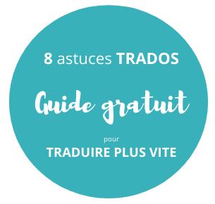 8 astuces Trados pour traduire plus vite